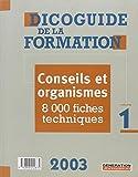 Dicoguide de la formation. : Pack 2 volumes + guide des nouvelles technologies et de la e-formation + guide de la formation individuelle