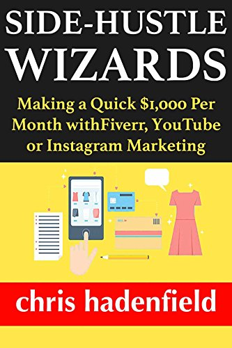 Side Hustle Wizards: Making a Quick $1,000 Per Month with Fiverr, YouTube or Instagram Marketing