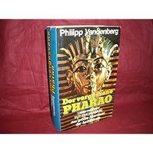 Der vergessene Pharao. Tut-ench- Amun, das größte Abenteuer der Archäologie