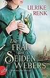 Die Frau des Seidenwebers: Historischer Roman