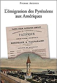 L'émigration des pyrénéens aux Amériques par Pierre Accoce