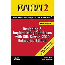 Exam Cram 2: Designing And Implementing Databases With SQL Server 2000 Enterprise Edition: Exam Cram 2 (Exam Cram 70-229)