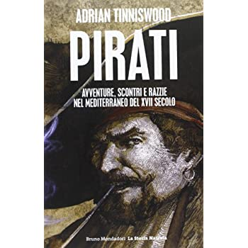 Pirati. Avventure, Scontri E Razzie Nel Mediterraneo Del Xvii Secolo