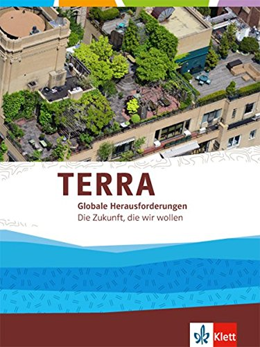 TERRA Globale Herausforderungen 1. Die Zukunft, die wir wollen: Themenband Klasse 10-13 Global 10