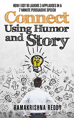 Connect Using Humor and Story: How I Got 18 Laughs 3 Applauses in a 7 Minute Persuasive Speech (English Edition)