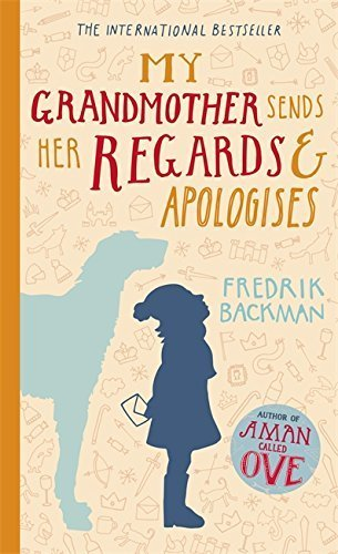 My Grandmother Sends Her Regards and Apologises by Fredrik Backman (2015-06-04)