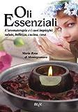 Oli Essenziali: L'aromaterapia e i suoi impieghi: salute, bellezza, cucina, casa (Biesse)
