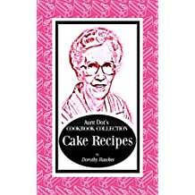 Aunt Dot's Cookbook Collection of Cake Recipes (Sweet and Savory Treats Series Volume 1) (English Edition)