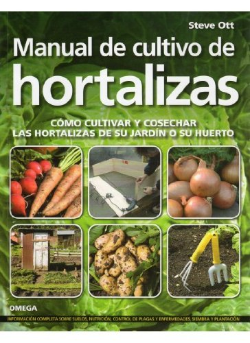 MANUAL DE CULTIVO DE HORTALIZAS (GUÍAS DEL NATURALISTA-HORTICULTURA) por OTT