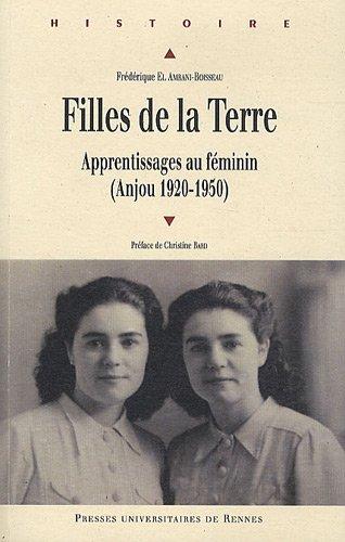Filles de la Terre : Apprentissages au féminin (Anjou 1920-1950)