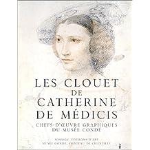 Les Clouet de Catherine de Médicis : Chefs-d'oeuvre graphiques du musée Condé
