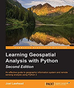 Learning Geospatial Analysis with Python - Second Edition by [Lawhead, Joel]