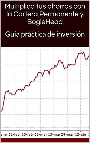 Multiplica tus ahorros con la Cartera Permanente y BogleHead: Guía práctica de inversión por Aitor Serra Martín