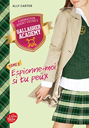 Gallagher Academy - Tome 2: Espionne si tu peux