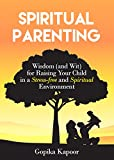 #9: Spiritual Parenting: Wisdom and (Wit) for Raising Your Child in a Stress-free and Spiritual Environment