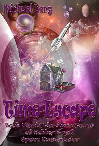 Time Escape: Book One in the Adventures of Bobby Regal Space Commander (English Edition)