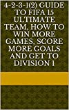 4-2-3-1(2) Guide To Fifa 17 Ultimate Team, How To Win More Games, Score More Goals And Get To Division 1 (Fifa Guides)