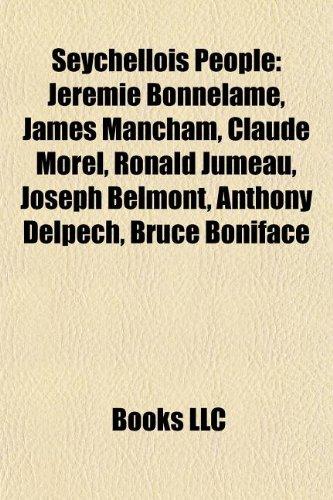 Seychellois People Introduction: Jérémie Bonnelame, James Mancham, Claude Morel, Ronald Jumeau, Joseph Belmont, Anthony Delpech, Bruce Boniface