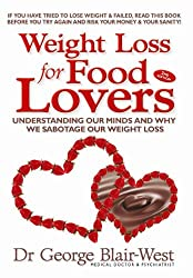 Weight Loss for Food Lovers: Understanding our minds and why we sabotage our weight loss (English Edition)