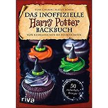 Das inoffizielle Harry-Potter-Backbuch: Von Kesselkuchen bis Felsenkeksen. 50 zauberhafte Rezepte