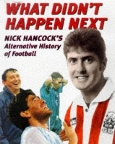 What Didn't Happen Next: Nick Hancock's Alternative History of Football