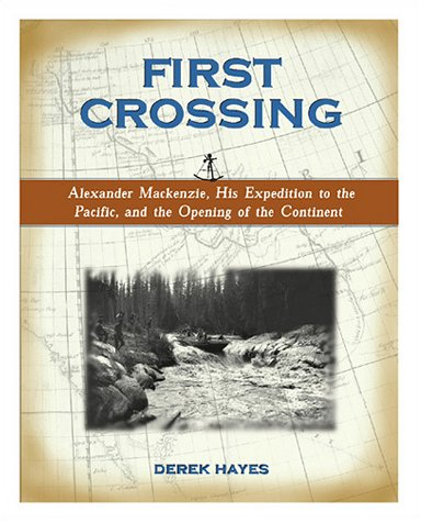 first-crossing-alexander-mackenzie-his-expedition-across-north-america-and-the-opening-of-the-contin
