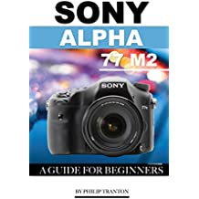 Sony Alpha 77 M2: A Guide for Beginners (English Edition)