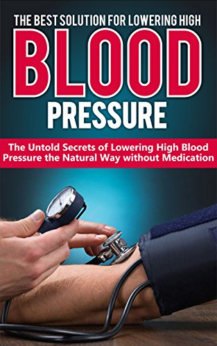 High Blood Pressure: The Best Solution For Lowering High Blood Pressure: The Untold Secrets Of Lowering High Blood Pressure The Natural Way Without Medication ... Natural Remedies) por Thomas Myers