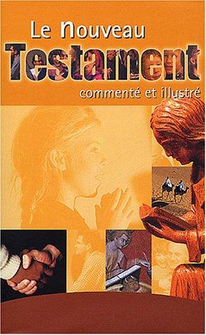 Le Nouveau Testament commenté et illustré