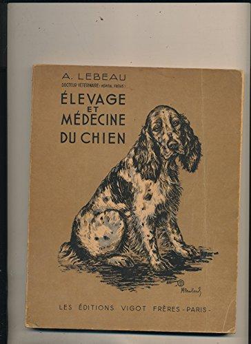 Elevage et médecine du chien. 1947. 215 pages. 18x22 cm. (Vétérinaires, Chiens) par LEBEAU A.