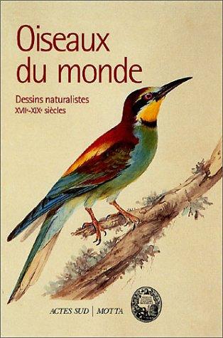 Oiseaux du monde. Dessins naturalistes XVIIème-XIXème siècles par Collectif