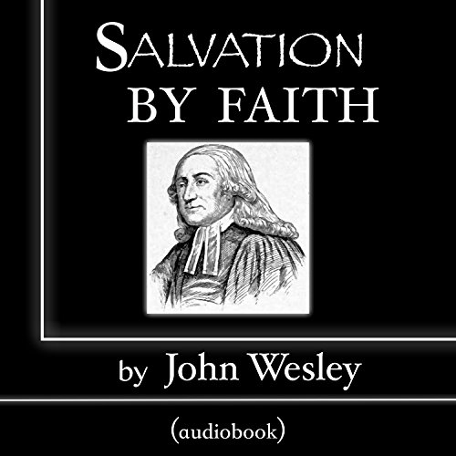 Salvation by Faith - John Wesley - Unabridged