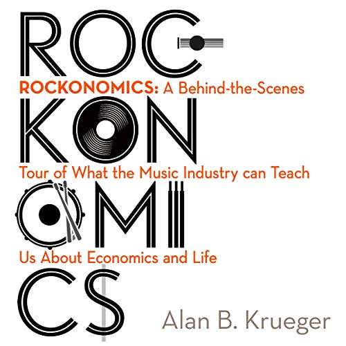Rockonomics: How Music Explains Everything (About the Economy)