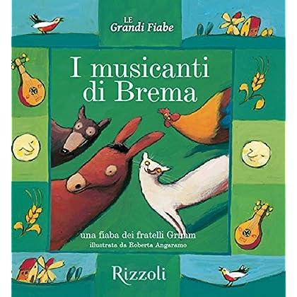 I Musicanti Di Brema: Le Grandi Fiabe - Vol. N.16 Di 30