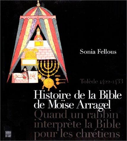 Histoire de la Bible de Moïse Arragel : Quand un rabbin interprète la Bible pour les chrétiens par Sonia Fellous