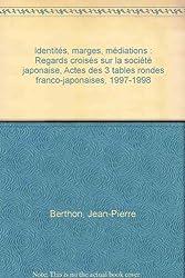 Identités, marges, médiations : Regards croisés sur la société japonaise, Actes des 3 tables rondes franco-japonaises, 1997-1998