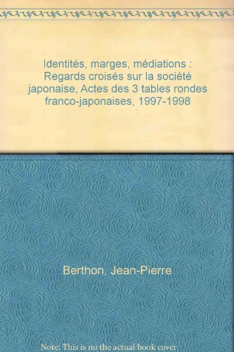 Identits, marges, mdiations : Regards croiss sur la socit japonaise, Actes des 3 tables rondes franco-japonaises, 1997-1998