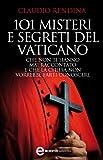 101 misteri e segreti del Vaticano che non ti hanno mai raccontato e che la Chiesa non vorrebbe farti conoscere (eNewton Saggistica)