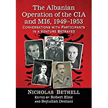 The Albanian Operation of the CIA and MI6, 1949–1953: Conversations with Participants in a Venture Betrayed
