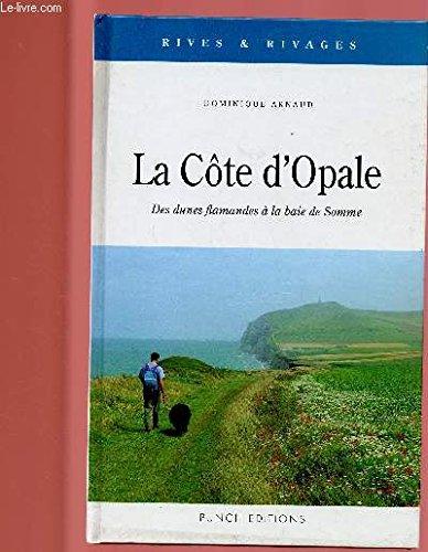 La Côte d'Opale : Des dunes flamandes à la baie de Somme (Rives & rivages) par Dominique Arnaud
