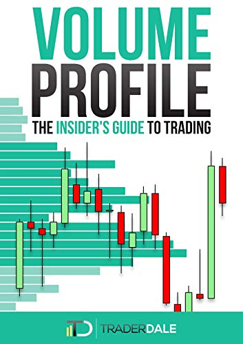 VOLUME PROFILE: The insiders guide to trading (English Edition ...