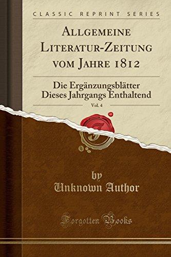 Allgemeine Literatur-Zeitung vom Jahre 1812, Vol. 4: Die Ergänzungsblätter Dieses Jahrgangs Enthaltend (Classic Reprint) -