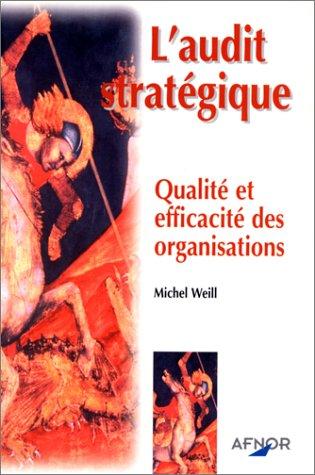 L'AUDIT STRATEGIQUE. Qualité et efficacité des organisations par Michel Weill