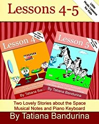 Little Music Lessons for Kids: Lessons 4-5: Two Lovely Stories about the Space Musical Notes and Piano Keyboard (Volume 10) by Tatiana Bandurina (2013-12-12)