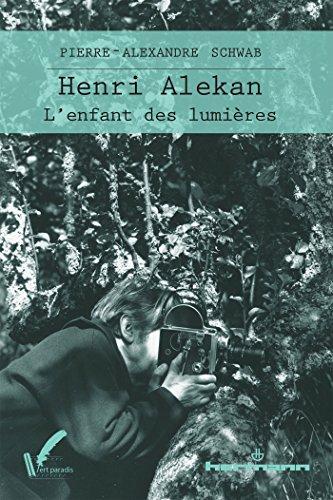 Henri Alekan : L'Enfant des lumières par Pierre-Alexandre Schwab
