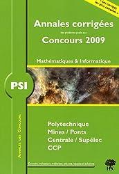 PSI Mathématiques et Informatique, Polytechnique, Mines/Ponts, Centrale/Supélec, CCP : Annales corrigés, Concours 2009