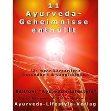 11 Ayurveda-Geheimnisse enthüllt - für mehr körperliche Gesundheit & Langlebigkeit (Ayurveda-Lifestyle)