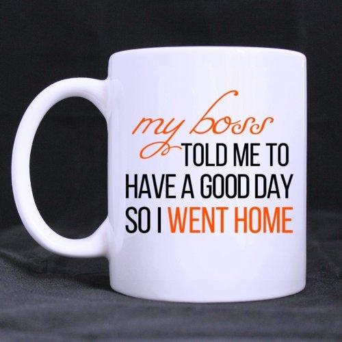 Taza divertida–Mi Jefe Me dijo tener una buen día por lo que me fui a casa a tema taza de café o té taza, de cerámica tazas de Material fresco regalo de cumpleaños para ambos hombres, mujeres, él y ella