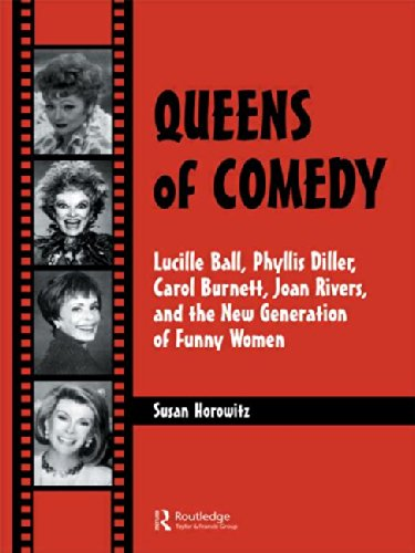 Queens of Comedy: Lucille Ball, Phyllis Diller, Carol Burnett, Joan Rivers, and the New Generation of Funny Women (Studies in Humor and Gender , Vol 2) -