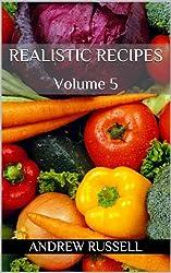 Realistic Recipes - Volume 5 (English Edition)